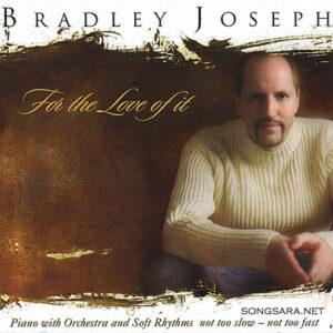 Bradley Joseph - For The Love Of It (2008)