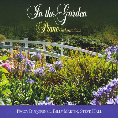 Peggy Duquesnel, Billy Martin, Steve Hall - In the Garden (Piano Orchestrations)