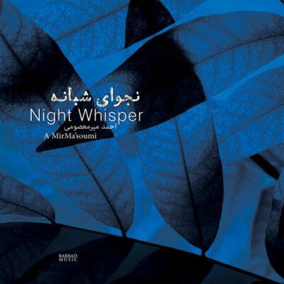 Ahmad MirMaesoumi - Night Whisper (2017)