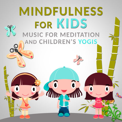 Mindfulness for Kids Music for Meditation and Children's Yogis