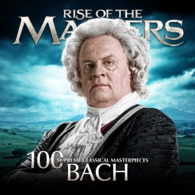 Bach - 100 Supreme Classical Masterpieces Rise of the Masters