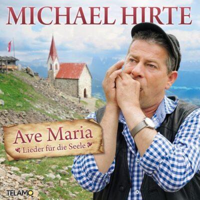 Michael Hirte - Ave Maria - Lieder für die Seele (2017)