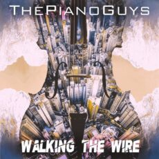 The Piano Guys - Walking the Wire (2017)
