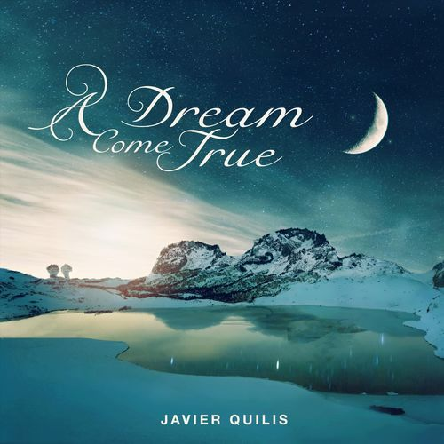 Javier Quilis - A Dream Come True (2017)