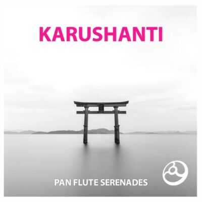 Karushanti - Pan Flutes Serenades (2017)