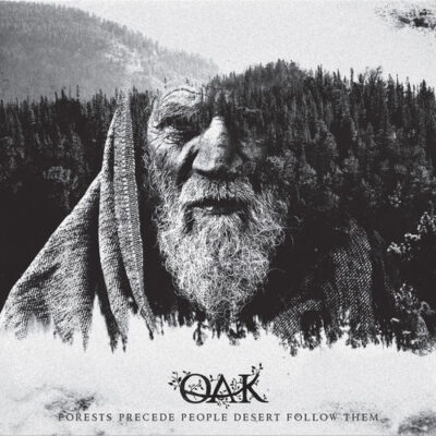 Oak - Forests Precede People Desert Follow Them (2017)