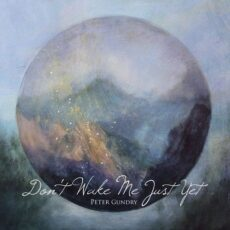 Peter Gundry - Don't Wake Me Just Yet (2017)