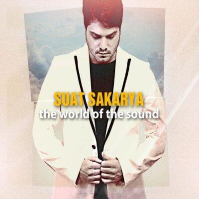 Suat Sakarya - The World Of The Sound (2017)