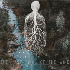 The Last Sighs of the Wind - We Are Trees (2017)