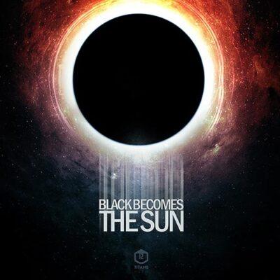 Twelve Titans Music - Black Becomes The Sun (2017)