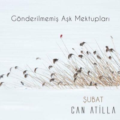 Can Atilla - Gönderilmemiş Aşk Mektupları Şubat (Akustik Versiyon)