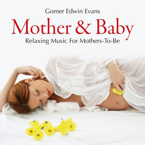 Gomer Edwin Evans - Mother & Baby Relaxing Music for Mothers-To-Be (2014)
