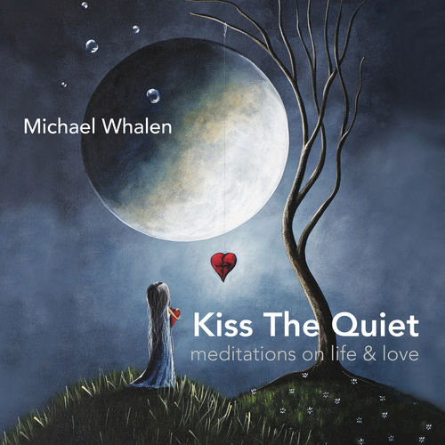Michael Whalen - Kiss the Quiet (2018)