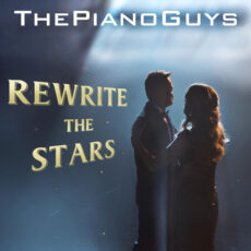 The Piano Guys - Rewrite the Stars (2018)