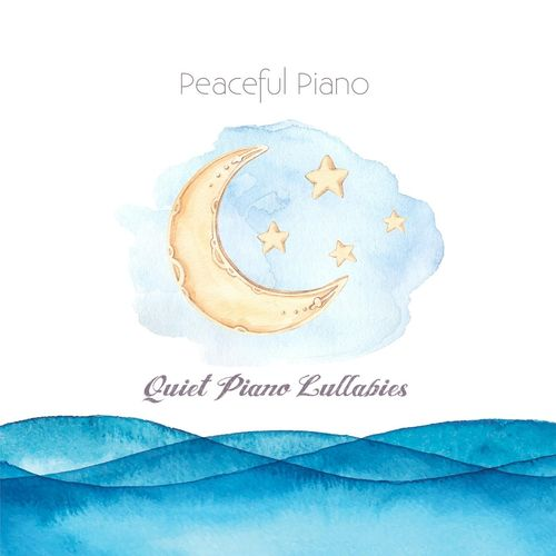 Peaceful Piano - Quiet Piano Lullabies (2018)