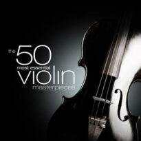 Various Artists - The 50 Most Essential Violin Masterpieces