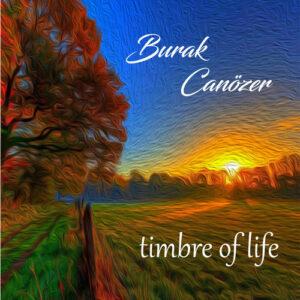 Burak Canözer - Timbre of Life (2017)