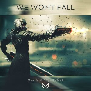 Mustafa Avşaroğlu - We Won't Fall (2018)