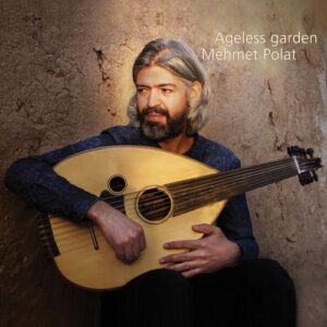 Mehmet Polat - Ageless Garden (2018)