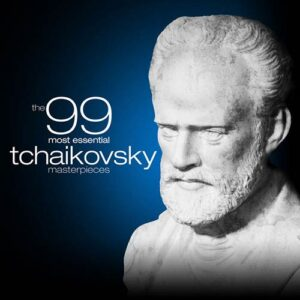 The 99 Most Essential Tchaikovsky Masterpieces