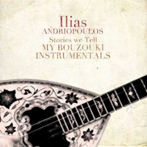 Ilias Andriopoulos - Stories We Tell - My Bouzouki Instrumentals (2017)