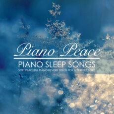 Piano Peace - Piano Sleep Songs (2018)