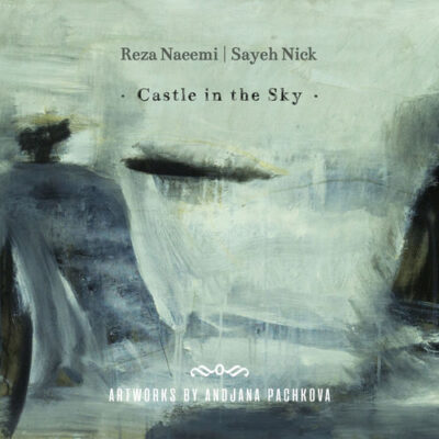 Reza Naeemi, Sayeh Nick - Castle in the Sky (2018)
