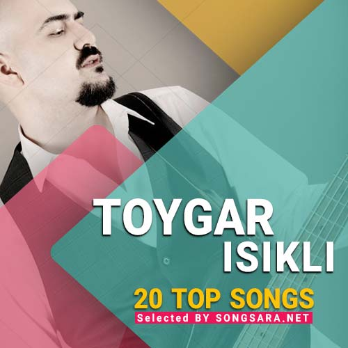 TOP 20 Songs Toygar Isikli (Selected BY SONGSARA.NET)