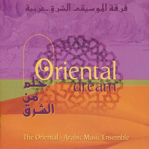 The Oriental Arabic Music Ensemble - Oriental Dream