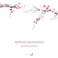 Anoush Jahanshahi Lasting Melodies