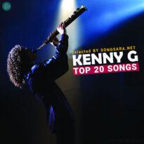 TOP 20 Songs Kenny G (Selected BY SONGSARA.NET)
