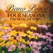 Piano Peace - Four Seasons: The Music of Spring