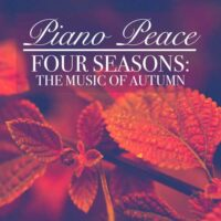 Piano Peace - Four Seasons: The Music of Autumn