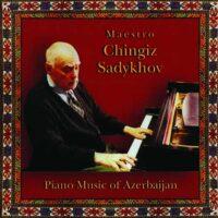 Chingiz Sadykhov - Piano Music Of Azerbaijan