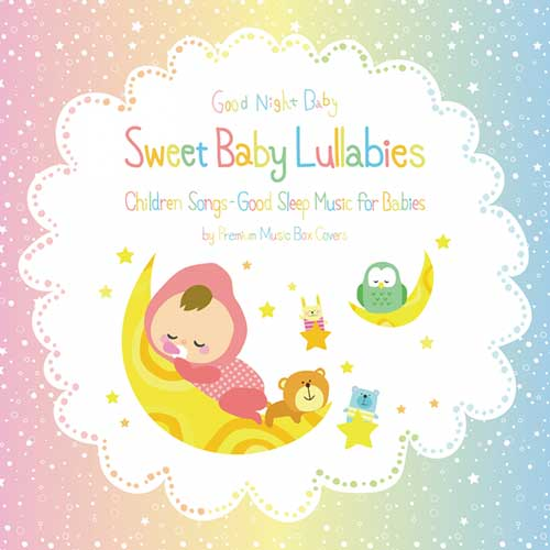 Sweet Baby Lullabies: Children Songs