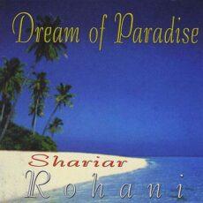 Shariar Rohani - Dream of Paradise