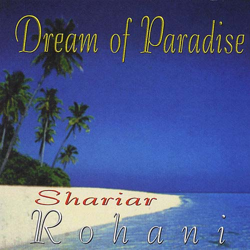Shariar Rohani - Dream of Paradise