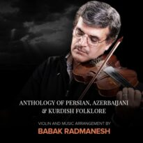 Babak Radmanesh - Anthology of Persian, Azerbaijani & Kurdish Folklore