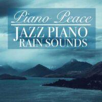 Piano Peace - Jazz Piano Rain Sounds