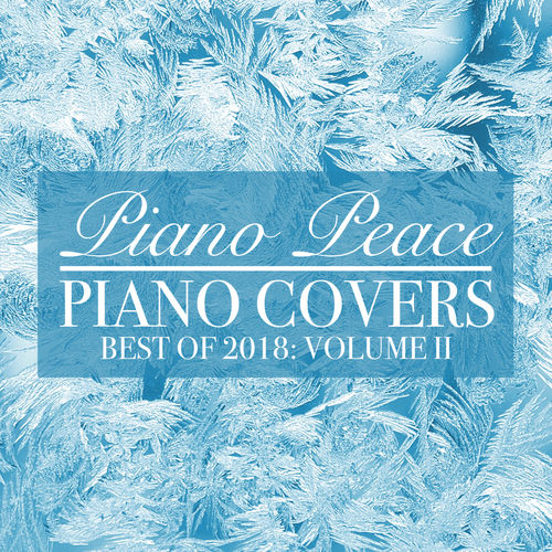 Piano Peace - Piano Covers, Vol. 2 (Best of 2018)