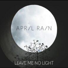 April-Rain-Leave-Me-No-Light