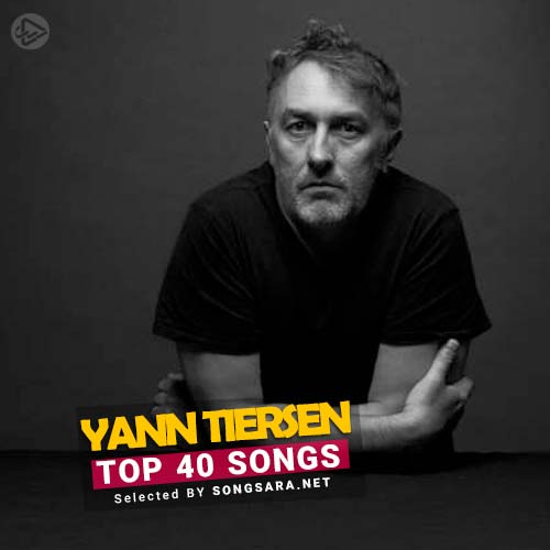 TOP 40 Songs Yann Tiersen (Selected BY SONGSARA.NET)
