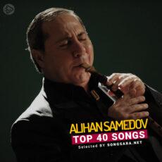 TOP 40 Songs Alihan Samedov