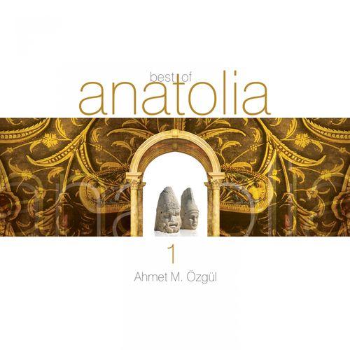Ahmet Mustafa Özgül - Best of Anatolia 1