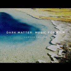 Lawson Rollins - Dark Matter - Music for Film
