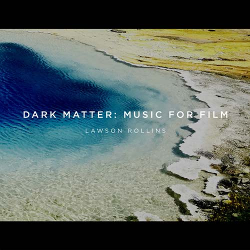 Lawson Rollins - Dark Matter - Music for Film