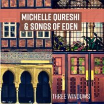 Michelle Qureshi, Songs Of Eden Three Windows