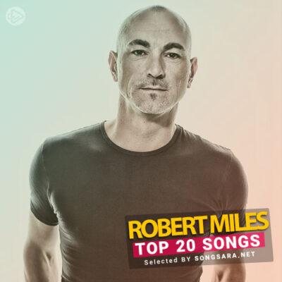 TOP 20 Songs Robert Miles (Selected BY SONGSARA.NET)