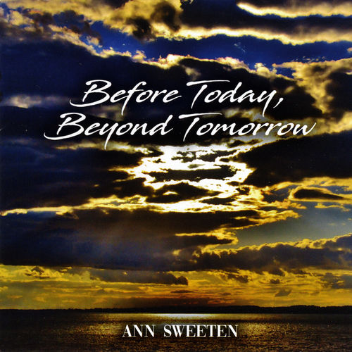 Ann Sweeten Before Today, Beyond Tomorrow