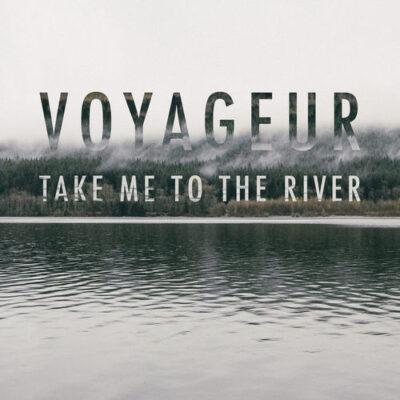 Voyageur Take Me to the River